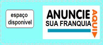 ANUNCIE SUA FRANQUIA AQUI!